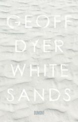 Geoff Dyer: White Sands«